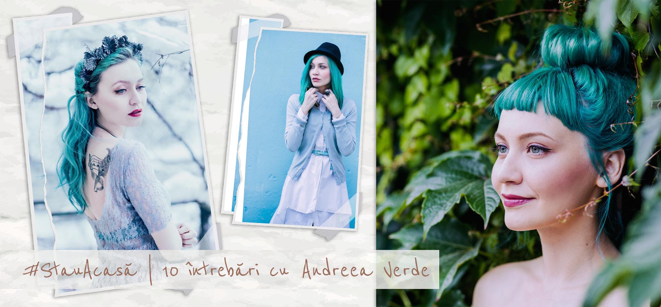 #StauAcasă | 10 întrebări cu Andreea Verde
