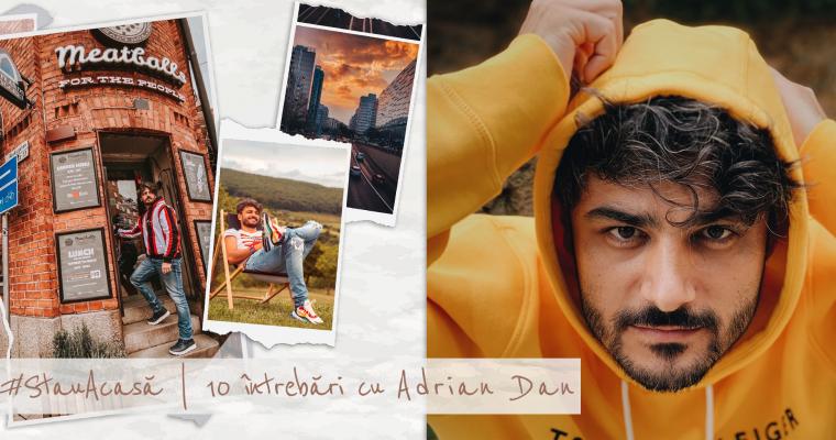 #StauAcasă | 10 întrebări cu Adrian Dan